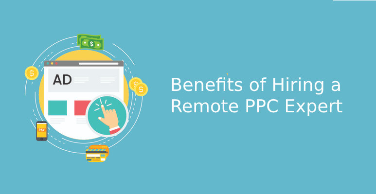 Benefits of Hiring a Remote PPC Expert - Freelance Digital Marketers