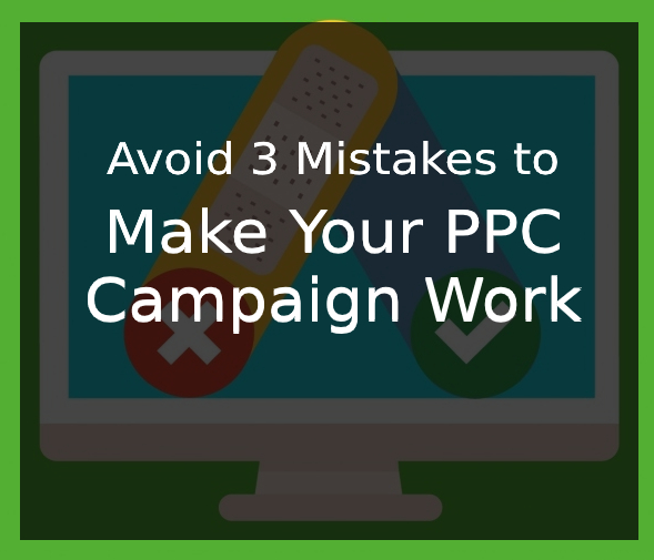 Avoid 3 Mistakes to Make your PPC Campaign Work