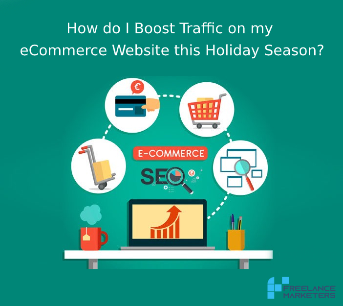 How do I Boost Traffic on my eCommerce Website this Holiday Season?